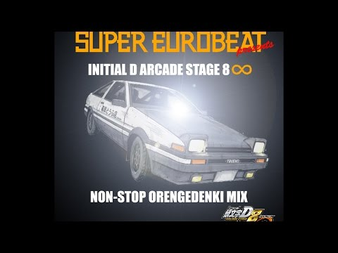 Super Eurobeat Initial D Arcade Stage 8 ∞ Non Stop by Orengedenki Mix
