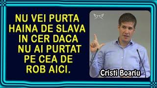 Cristi Boariu - Nimeni nu va purta haina de Slava in Cer pana nu a purtat-o pe cea de rob aici