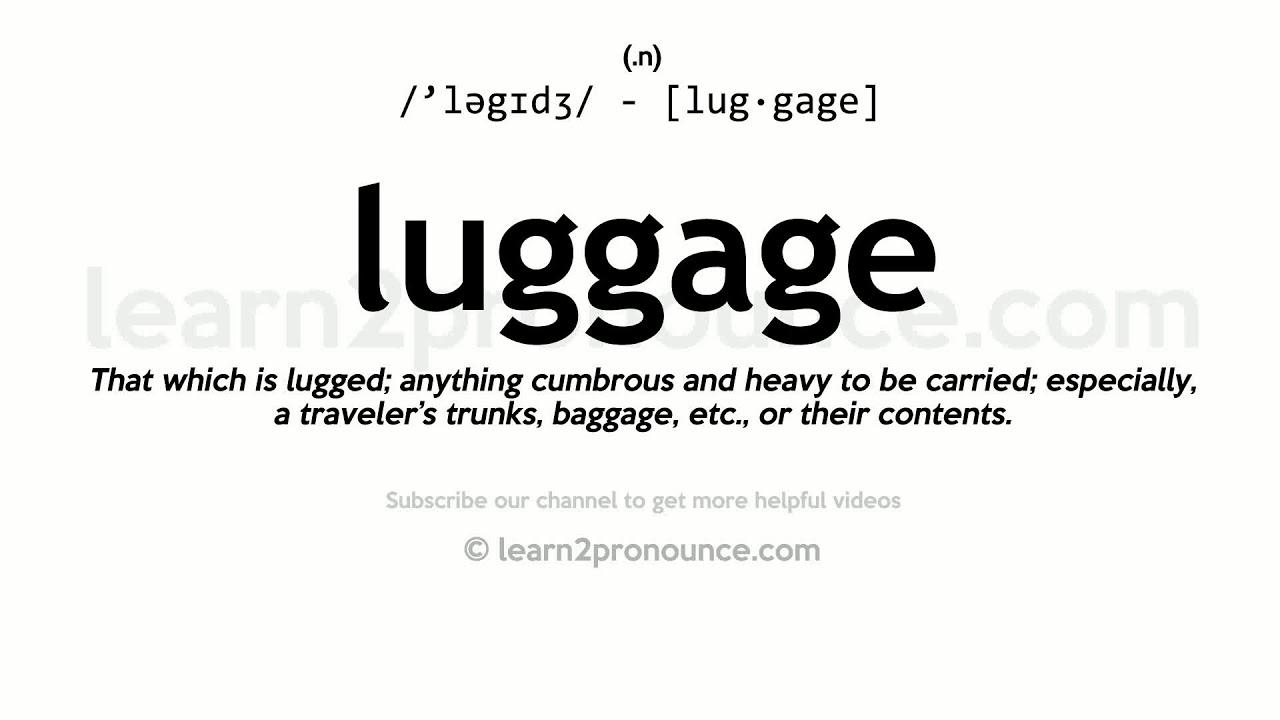 Pronunciation of Luggage  Definition of Luggage