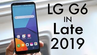 LG G6 In LATE 2019! (Still Worth It?) (Review)
