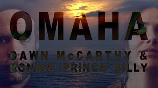 Dawn McCarthy & Bonnie 'Prince' Billy - Omaha (Official Video)