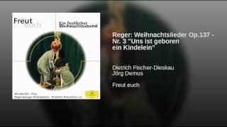 """Reger: Weihnachtslieder Op.137 - Nr. 3 """"Uns ist geboren ein Kindelein"""""""