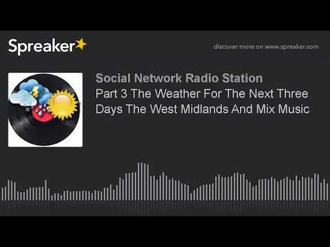 Part 3 The Weather For The Next Three Days The West Midlands And Mix Music (made with Spreaker)