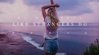 AJ Mitchell - Like Strangers Do (Remix)