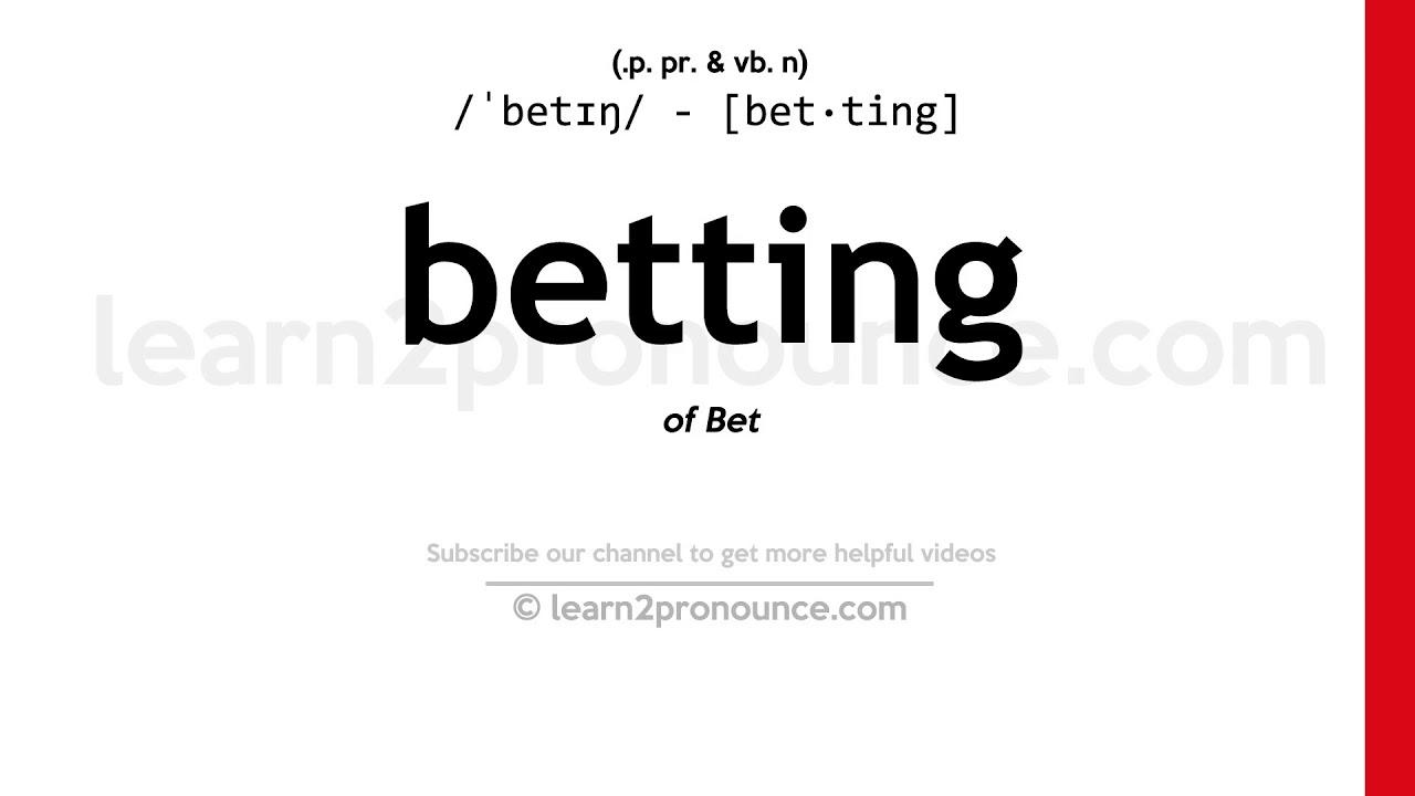 betting pronunciation