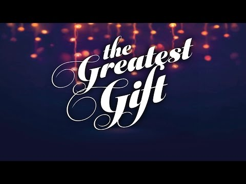 The Greatest Gift Ever - Jesus