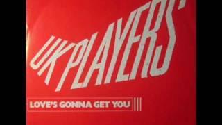 U.K Players - Loves Gonna Get You