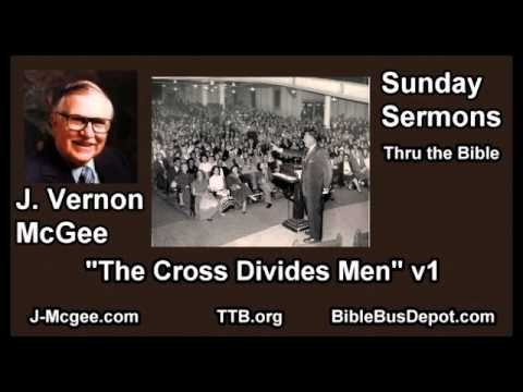 The Cross Divides Men v1 - J Vernon McGee - FULL Sunday Sermons