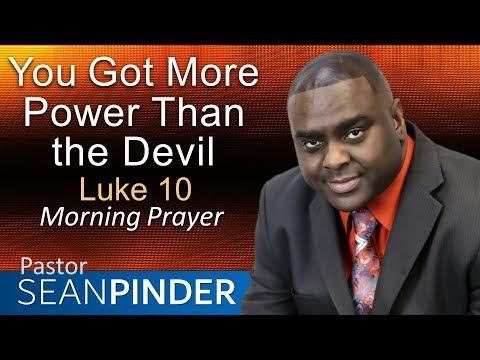 YOU GOT MORE POWER THAN THE DEVIL - LUKE 10 - MORNING PRAYER | PASTOR SEAN PINDER