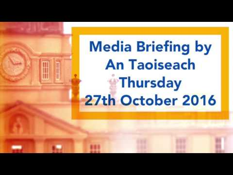 Taoiseach Media Briefing 27th October 2016