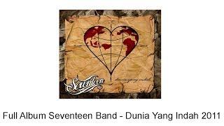 Full Album Seventeen Band - Dunia Yang Indah 2011