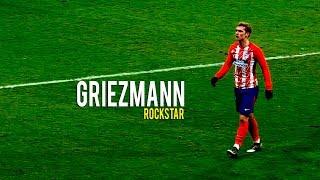 Antoine Griezmann - Rockstar 2018   Skills&Goals