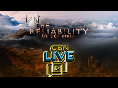 GBNLive - Episode 165 - The Reliability of the Bible