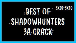 Best Shadowhunters 3A Crack Compilation (3x01-3x10) ❤