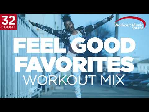 Workout  Source  Feel Good Favorites Workout Mix  32 Count 132 BPM