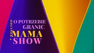 Mama Show 04 O Potrzebie Granic