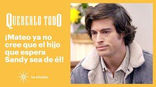Quererlo todo: Mateo sospecha que el bebé de Sandy es de Leonel | C-82 | Las Estrellas
