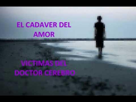 EL CADAVER DEL AMOR - VICTIMAS DEL DOCTOR CEREBRO + LETRA