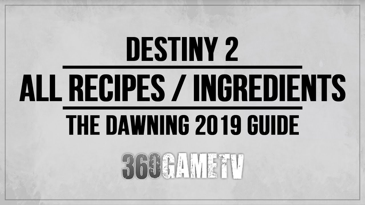 Destiny 2 Dawning All Recipes / Ingredients , The Dawning 2019 Guide