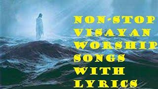 NON-STOP VISAYAN WORSHIP SONGS(ALL with Lyrics)