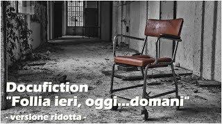 "Docufiction ""Follia ieri, oggi...domani"" - vers.ridotta"