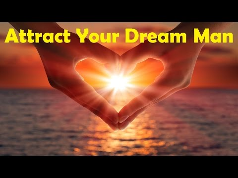 Attract Your Dream Man - Open Your Heart To Love | Subliminal Binaural Beats