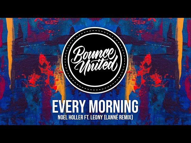 Noel Holler - Every Morning (LANNÉ Remix) ft. Leony