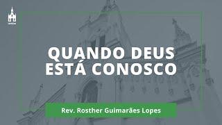 Quando Deus Está Conosco - Rev. Rosther Guimarães Lopes - Culto Noturno - 21/06/2020