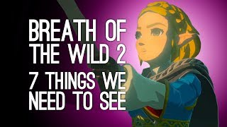 Zelda Breath of the Wild 2: 7 Things We Need to See