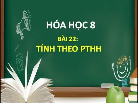 HÓA HỌC 8    BÀI 22 TÍNH THEO PTHH