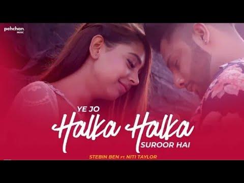 Ye Jo Halka Halka Suroor Hai | Stebin Ben Ft. Niti Taylor | Rahul jain | Vicky singh | 2018 - Cover
