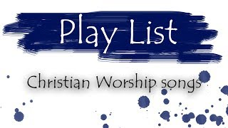 Play List Worship Songs | Christian music | Worship music Video