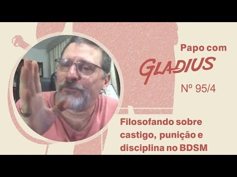 95/04 - Filosofando sobre castigo, punição e disciplina no BDSM