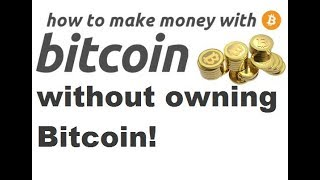 How To Make Money In Bitcoin Without Buying Bitcoin!