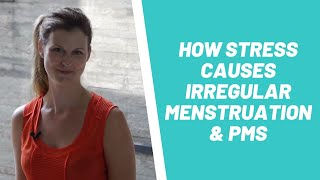 How Stress Causes Irregular Menstruation, Heavy & Irregular Periods & PMS, Even If On The Pill