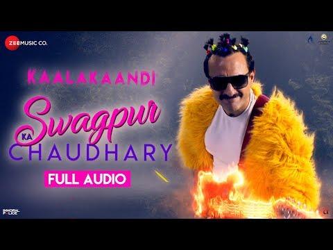 Swagpur Ka Chaudhary - Full Audio | Kaalakaandi | Saif Ali Khan | Akshay Verma | Sameer Uddin