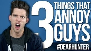 3 THINGS that ANNOY GUYS! - #DearHunter