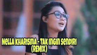 Nella kharisma - tak ingin sendiri (remix)