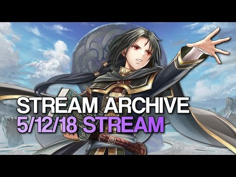 Fire Emblem Heroes Stream Archive: 5/12/18