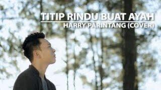 Harry Parintang-titip rindu buat ayah Ebit gade