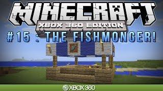 "Minecraft Xbox   ""THE FISHMONGER""   Survival #15"