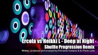 Ercola vs Heikki L - Deep at Night (Shuffle Progression Remix)