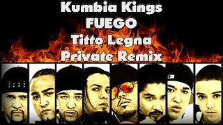 Kumbia Kings - Fuego (Titto Legna Private Remix) [FREE DOWNLOAD]