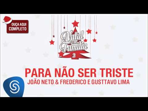 João Neto & Frederico E Gusttavo Lima - Para Não Ser Triste (Natal Em Família 2) [Áudio Oficial]