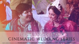 ISHIKA AND DEBTANU | CINEMATIC WEDDING SERIES | BENGALI BRIDAL