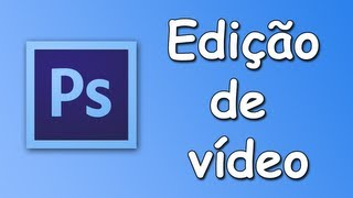 VIDEO AULA PHOTOSHOP CS6 EDIÇÃO DE VIDEOS