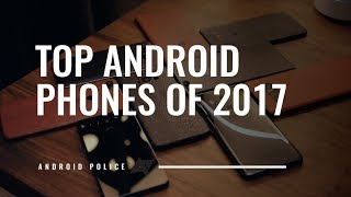 The top Android smartphones of 2017
