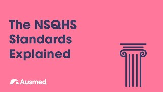The National Safety and Quality Health Service (NSQHS) Standards Explained | Ausmed Explains...