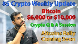 #5 Crypto Weekly Update | Bitcoin $6,000 or $10,000