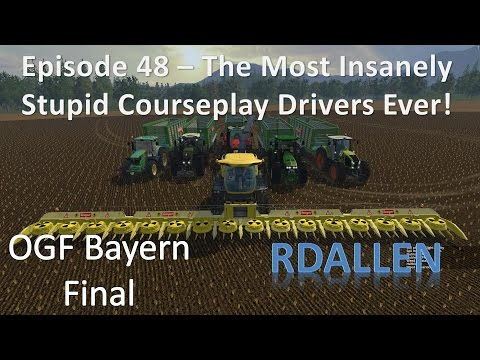 Farming Simulator 15 OGF Bayern E48 - The Most Insanely Annoying Courseplay Drivers Ever!